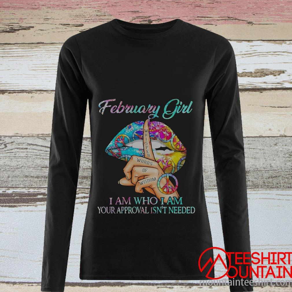Hippie Slip February Girl I Am Who I Am Your Approval Isn't Needed Shirt