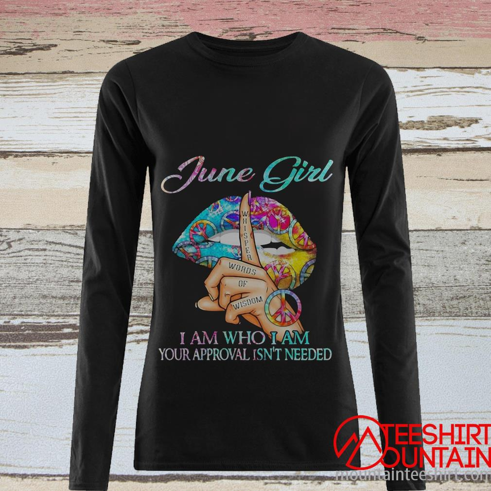 Hippie Slip June Girl I Am Who I Am Your Approval Isn't Needed Shirt