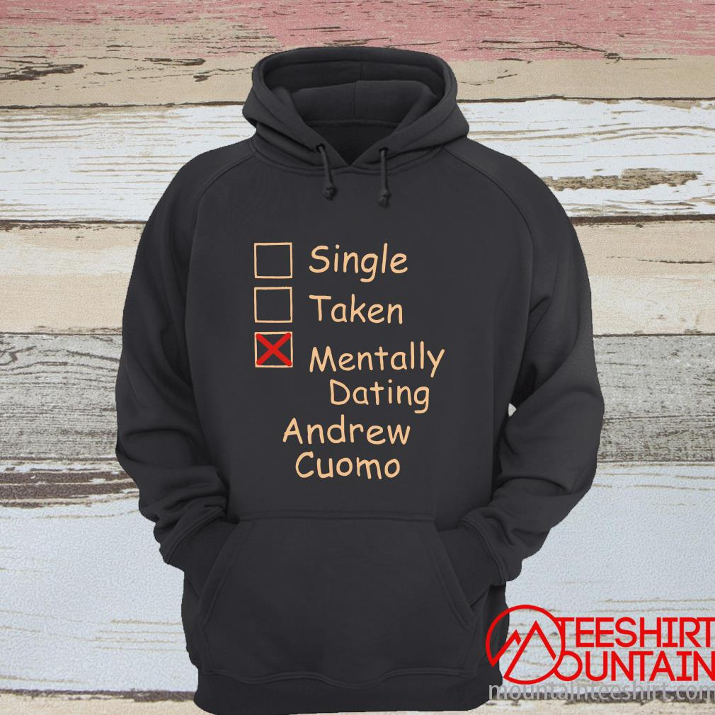 Single Taken Mentally Dating Andrew Cuomo Shirt