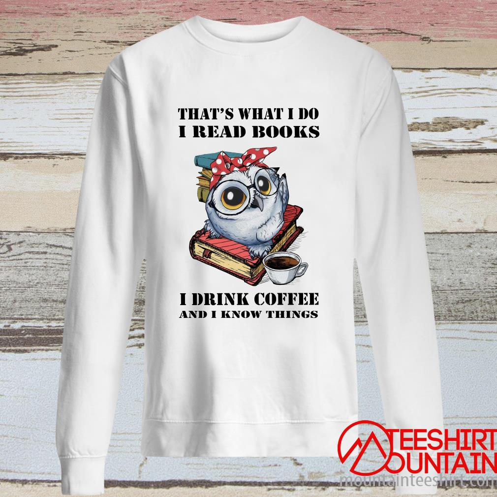 Official Owl That's What I Do I Read Book I Drink Coffee And I Know Things Shirt