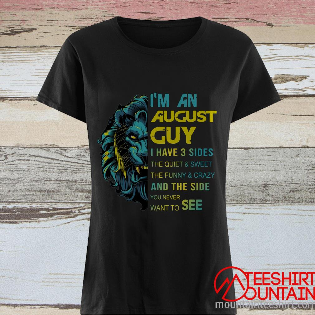 Lion I'm An August Guy I Have 3 Sides Shirt