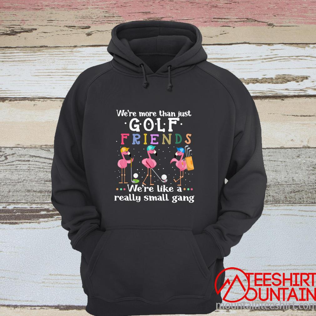 Official Flamingo We're More Than Just Golf Friends We're Like A Really Small Gang Shirt