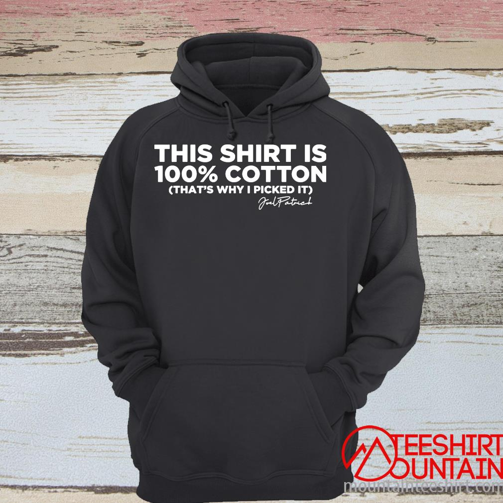 Official This Shirt Is 100% Cotton That's Why I Picked It Shirt hoodie