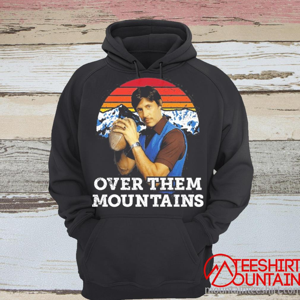 Over Them Mountains Uncle Rico Football Napoleon Dynamite Sunset Vintage Retro Shirt hoodie