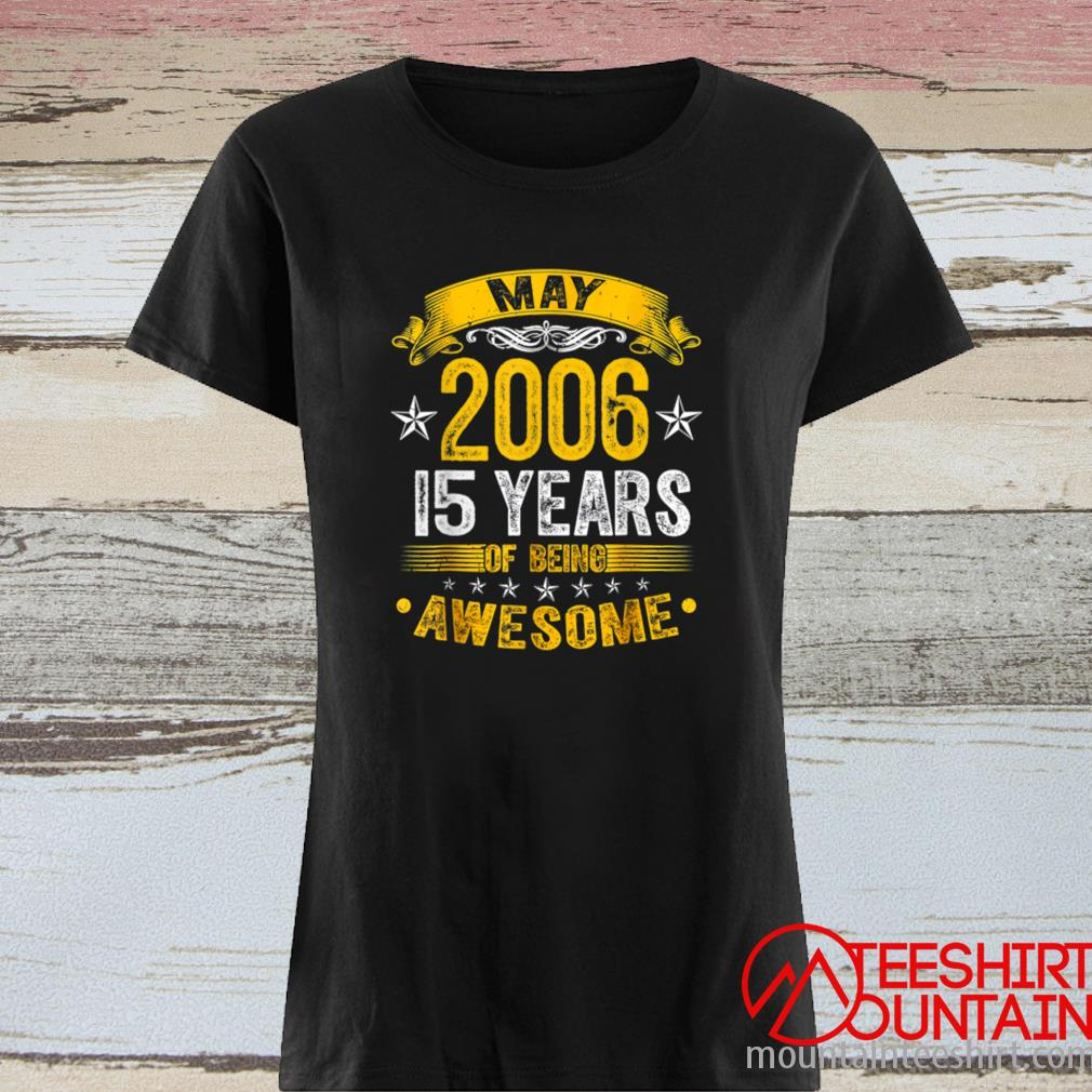 15th Birthday Decorations May 2006 Boys Girls 15 Years Old Shirt ladies tee