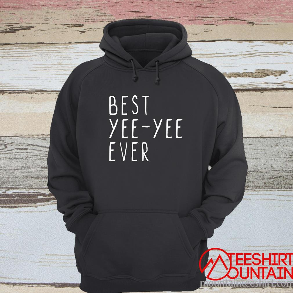 Best Yee Yee Ever Cool Mothers Day Yee Yee Shirt hoodie