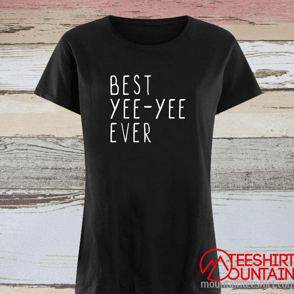 Best Yee Yee Ever Cool Mothers Day Yee Yee Shirt ladies tee