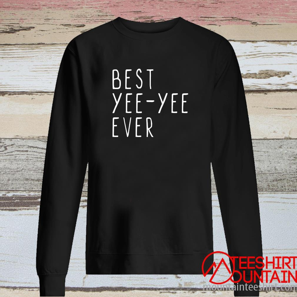 Best Yee Yee Ever Cool Mothers Day Yee Yee Shirt long sleeve