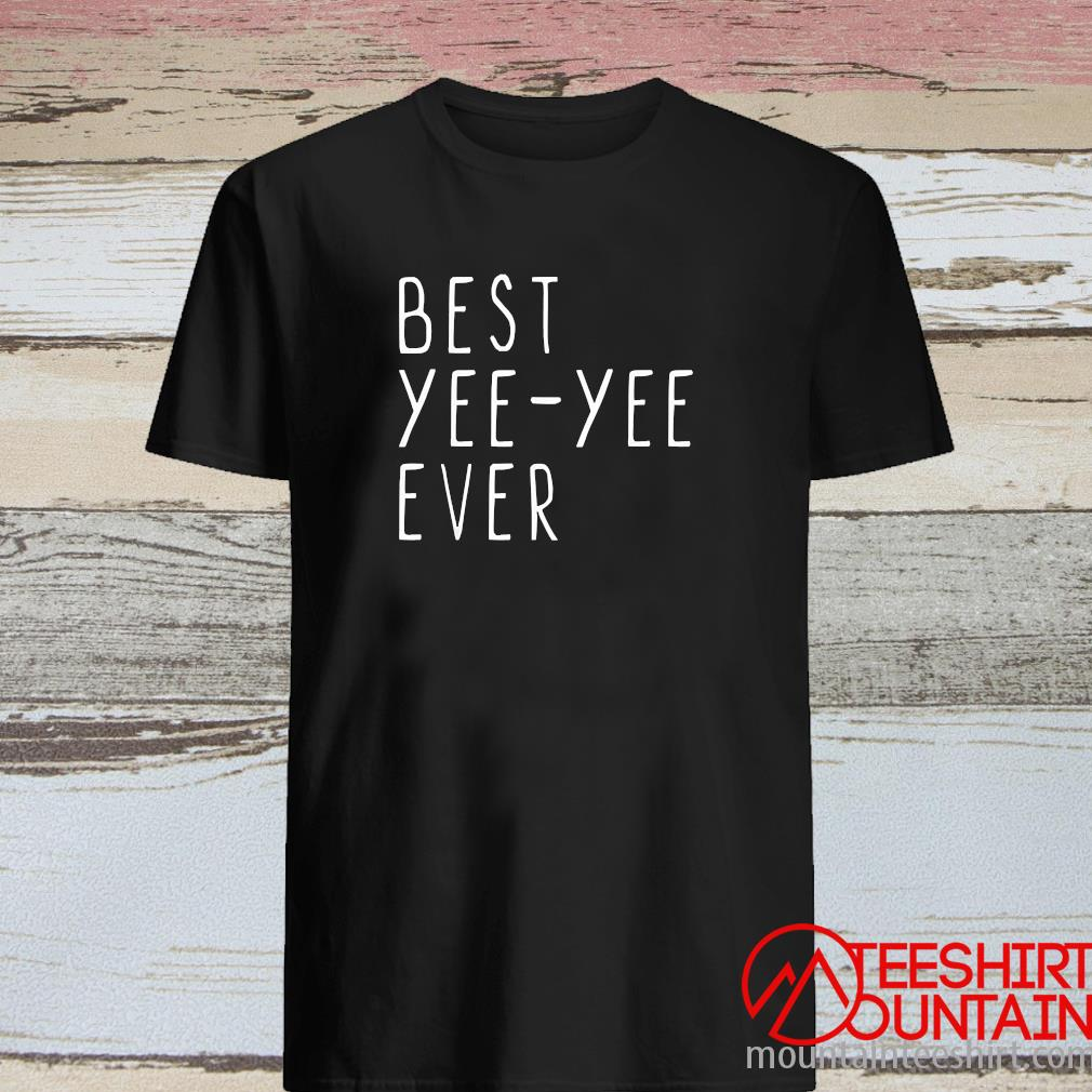 Best Yee Yee Ever Cool Mothers Day Yee Yee Shirt