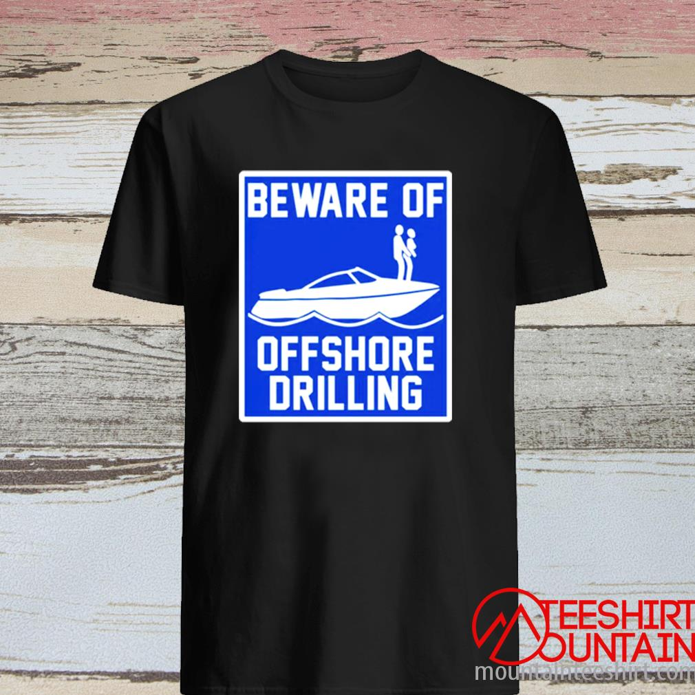 Boat Beware Of Offshore Drilling Shirt