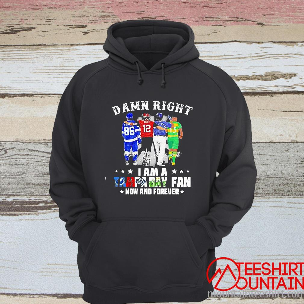 Damn Right I Am A Tampa Bay Fan Now And Forever Signature Shirt hoodie