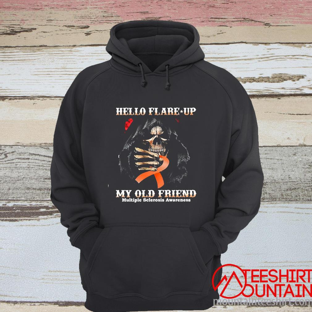 Death Hello Flare Up My Old Friend With Multiple Sclerosis Awareness Shirt hoodie