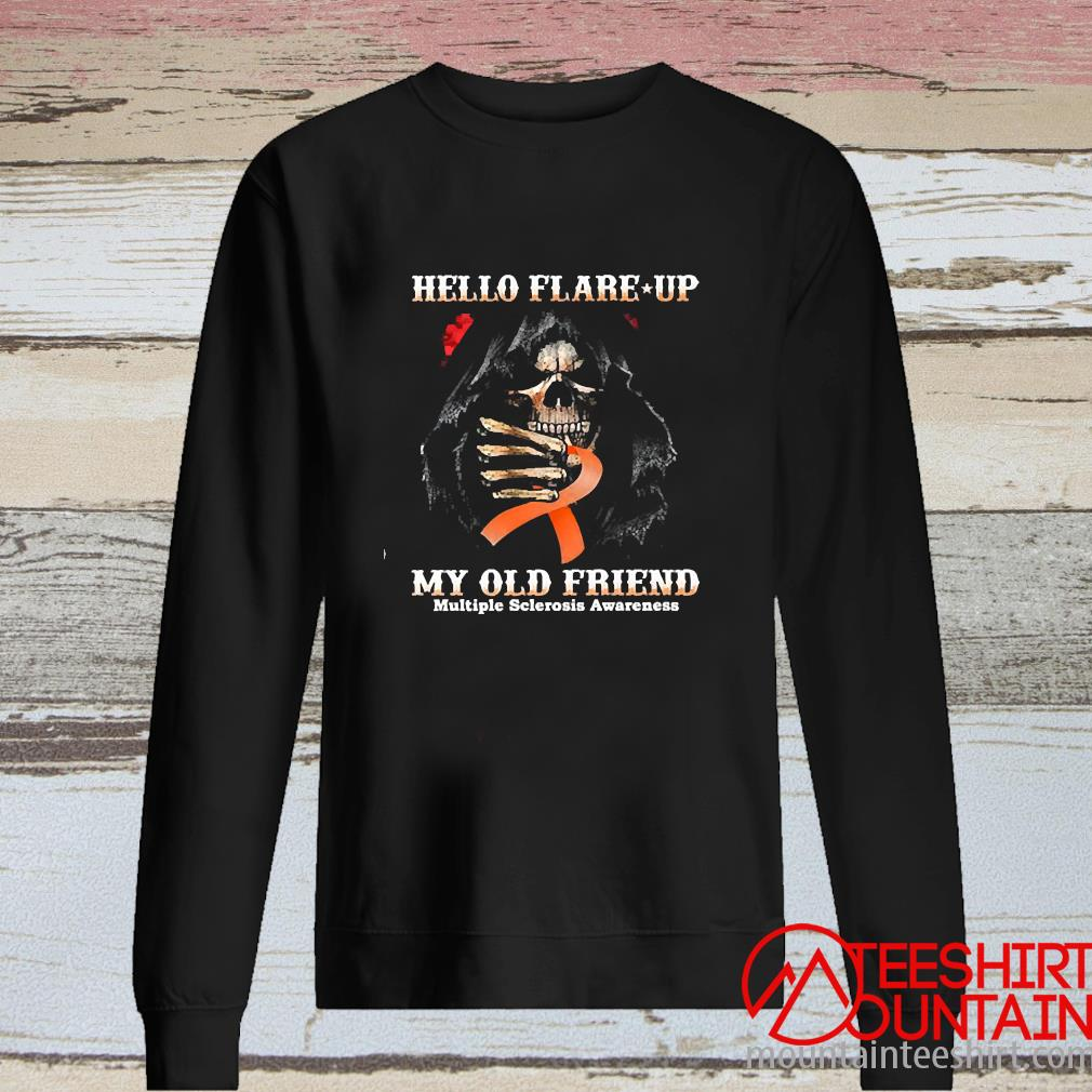 Death Hello Flare Up My Old Friend With Multiple Sclerosis Awareness Shirt long sleeve