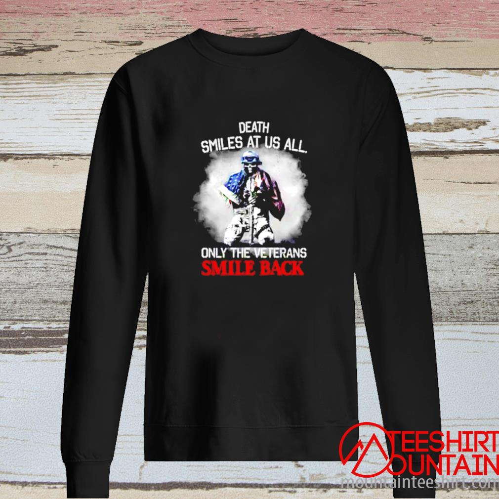 Death Smiles At Us All Only The Veterans Smile Back American Flag Shirt long sleeve