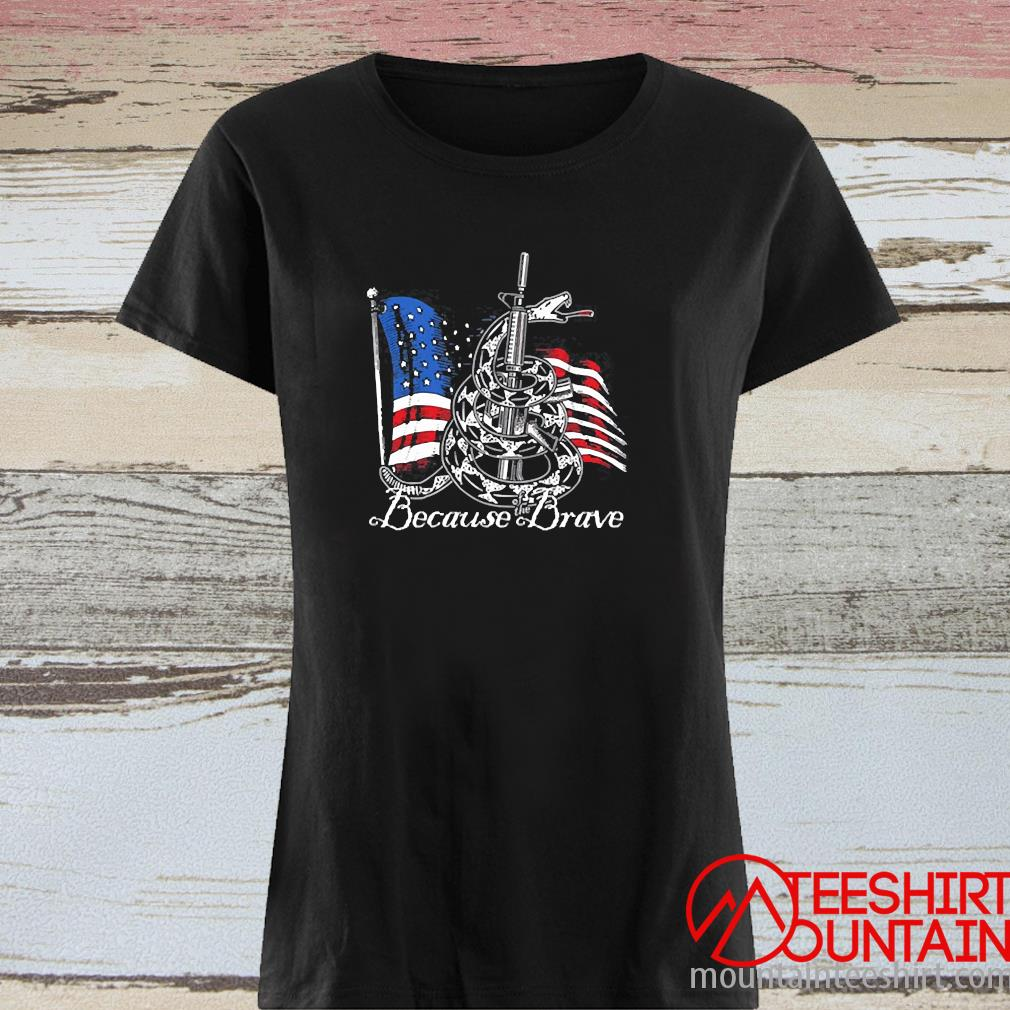 Demolition Ranch Because Of The Brave Veterans Day Shirt ladies tee