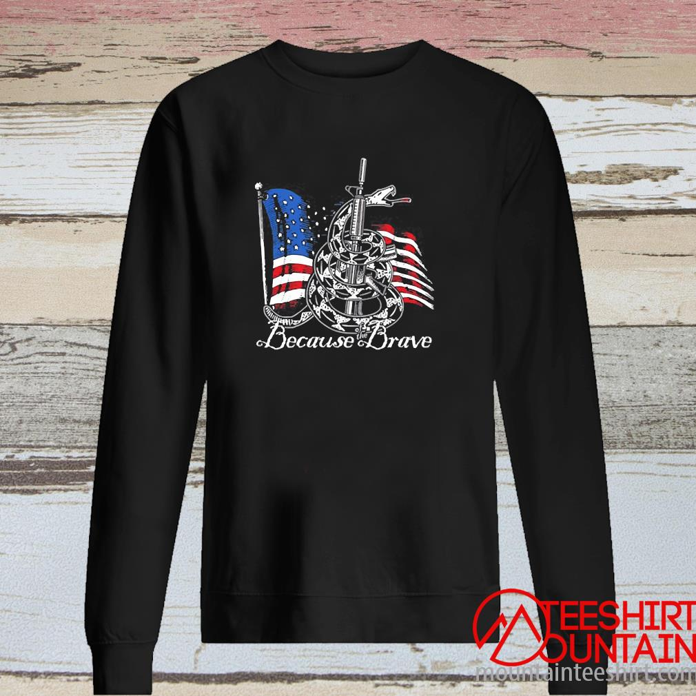 Demolition Ranch Because Of The Brave Veterans Day Shirt long sleeve