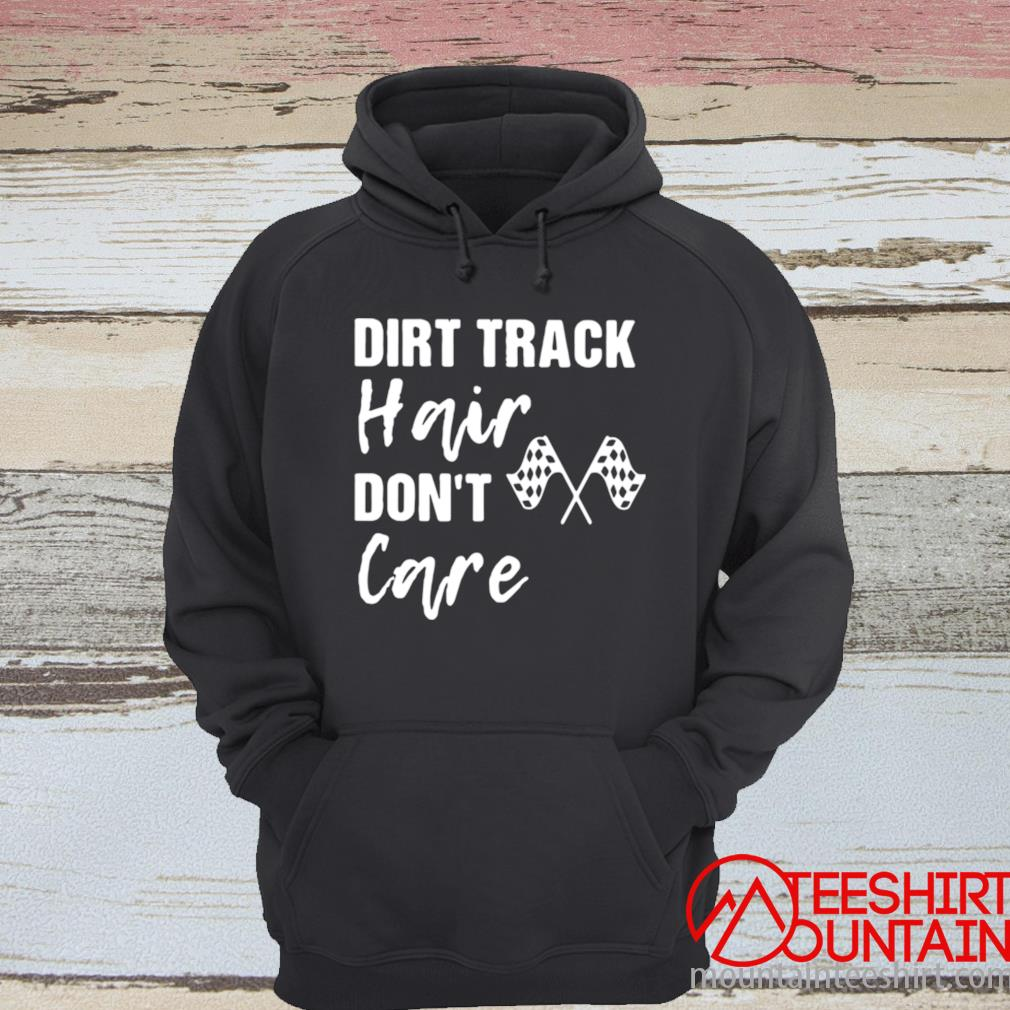 Dirt Track Hair Don't Care Shirt hoodie