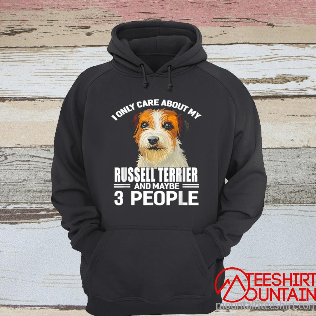 Dogs 365 I Care About My Russell Terrier & Maybe 3 People Shirt hoodie