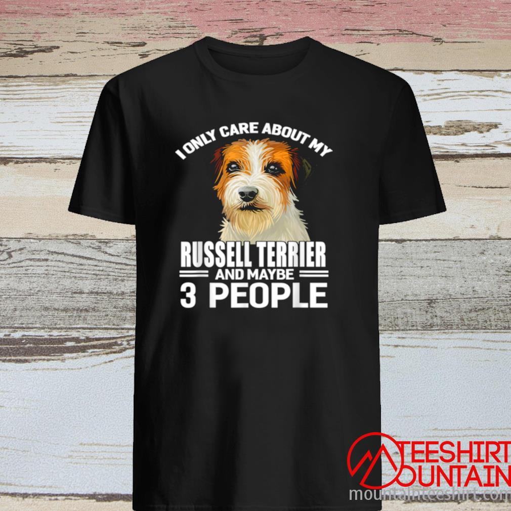 Dogs 365 I Care About My Russell Terrier & Maybe 3 People Shirt