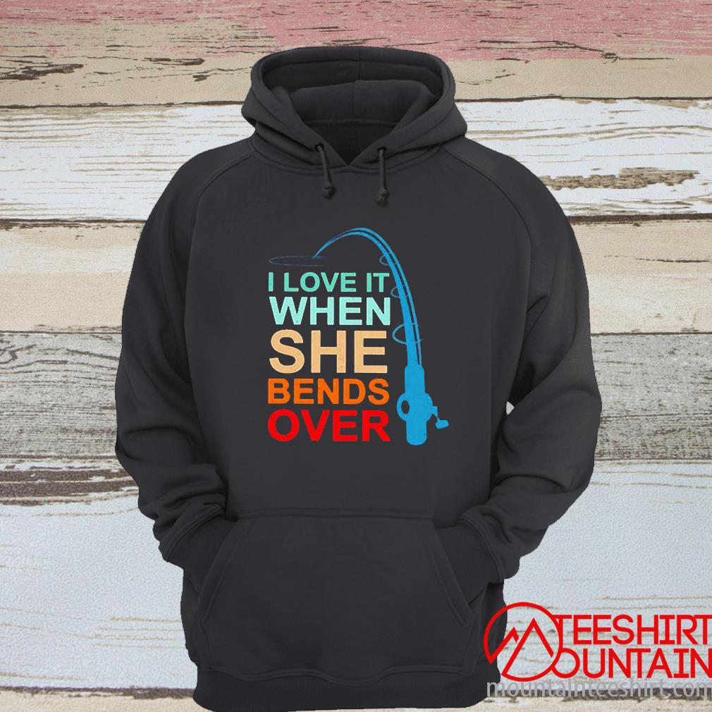 Fishing I Love It When She Bends Over Vintage Shirt hoodie