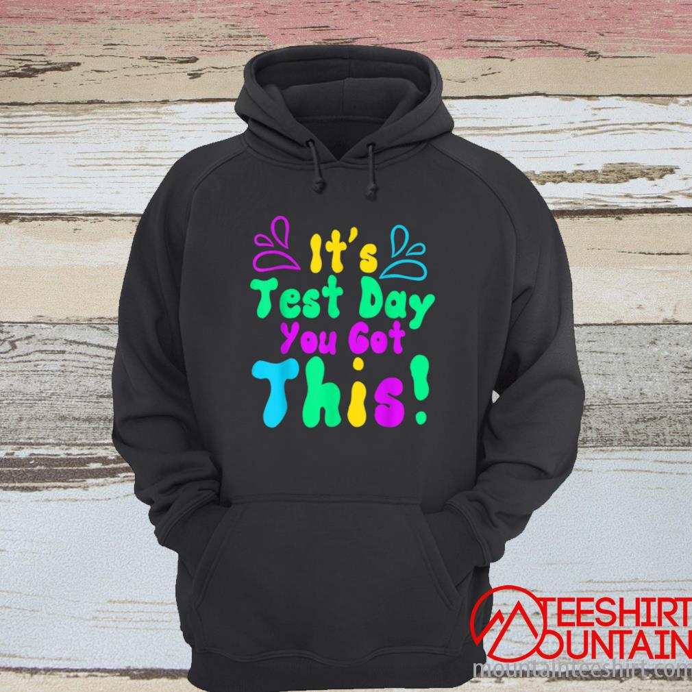 Funny Teacher Testing Day Student It's Test Day You Got This Shirt hoodie