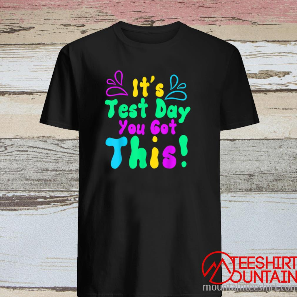 Funny Teacher Testing Day Student It's Test Day You Got This Shirt