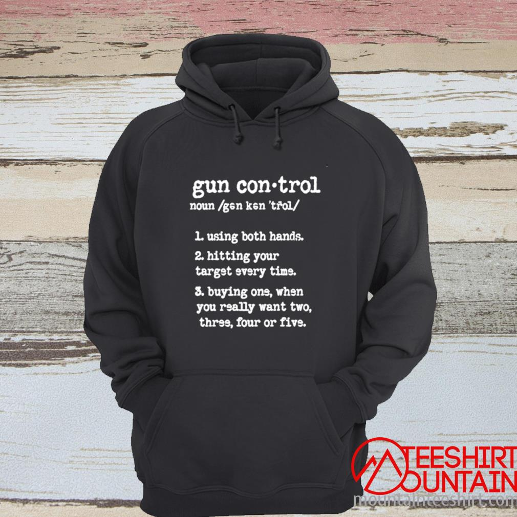 Gun Control Using Both Hands Hitting Your Target Every Time Shirt hoodie
