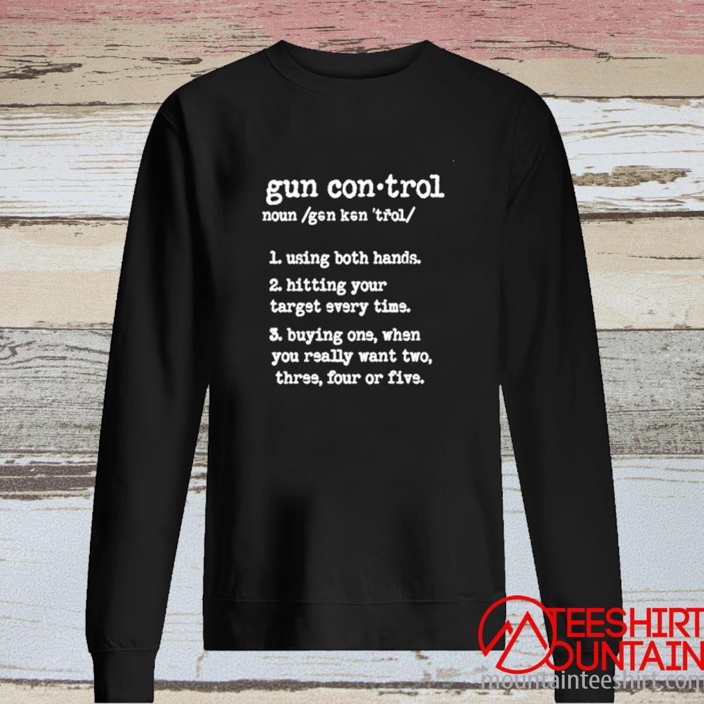 Gun Control Using Both Hands Hitting Your Target Every Time Shirt long sleeve
