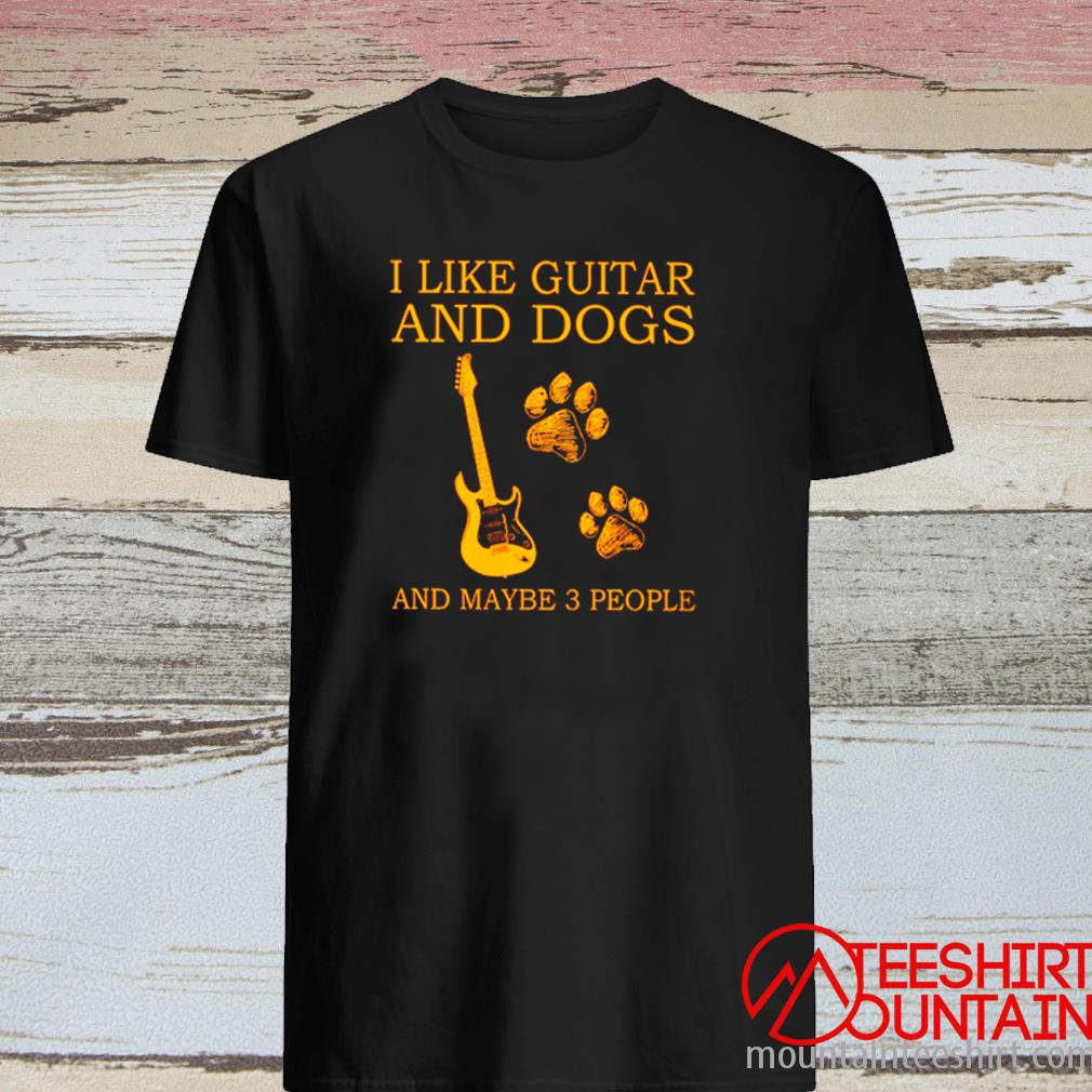 I Like Guitar And Dogs And Maybe 3 People Shirt