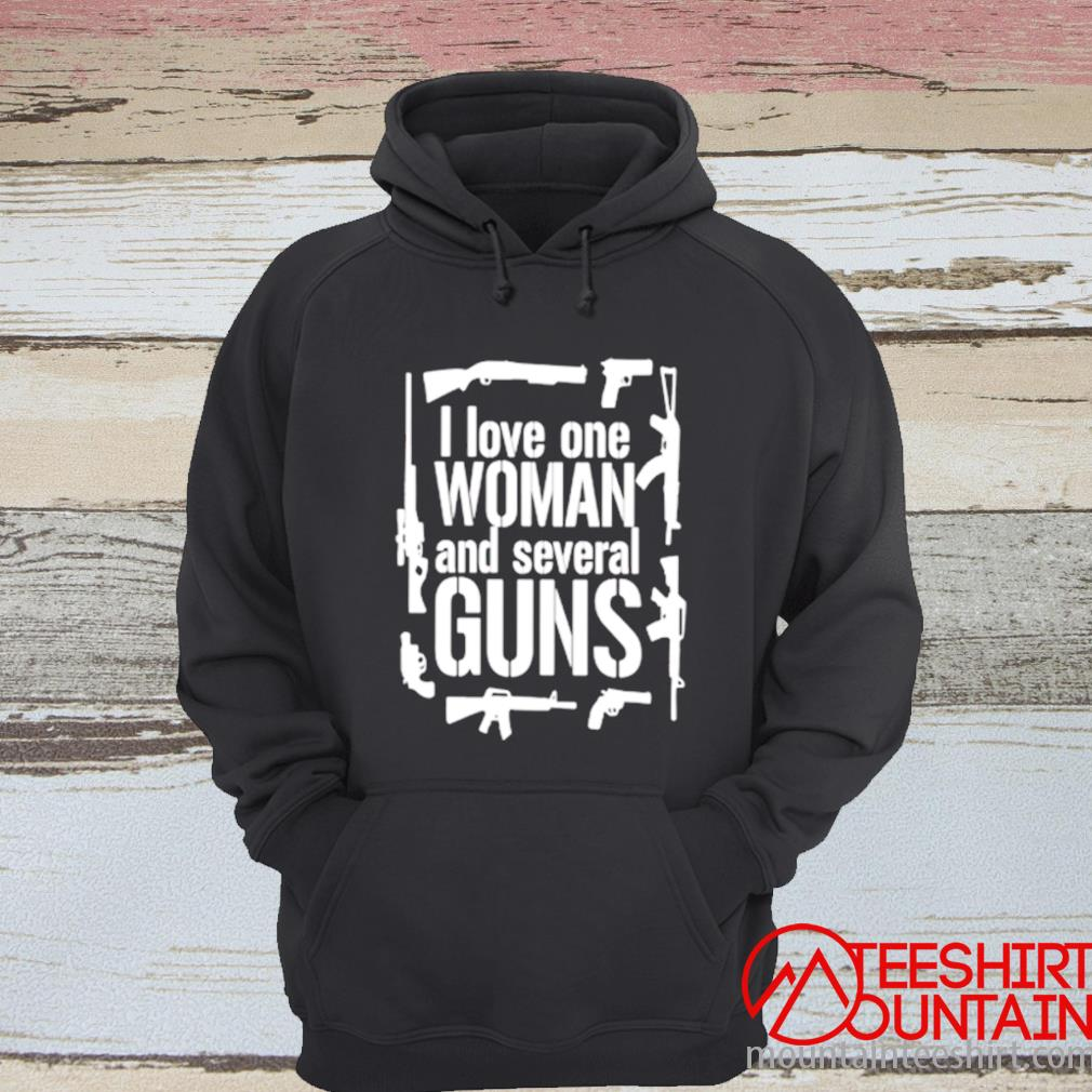 I Love One Woman And Several Guns Shirt hoodie
