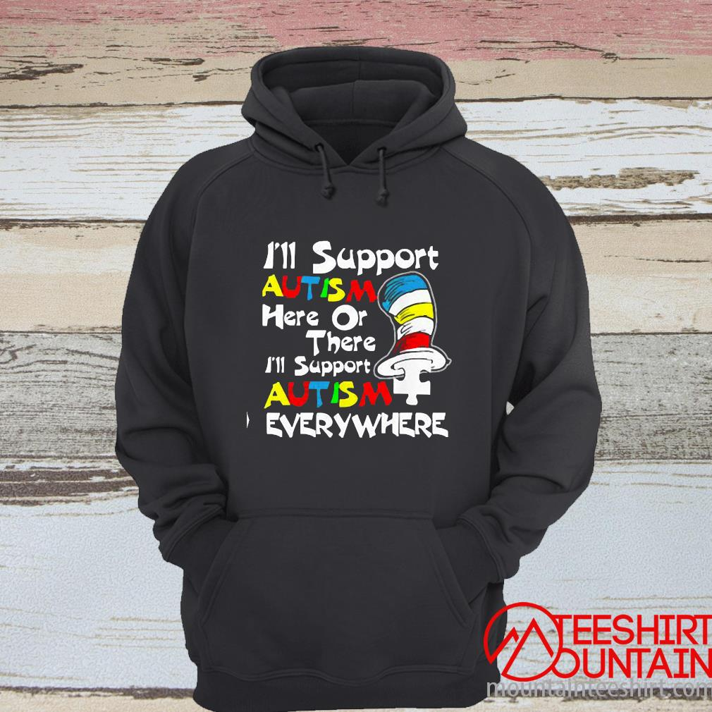 I'll Support Autism Here Or There Autism Dr Seuss Shirt hoodie