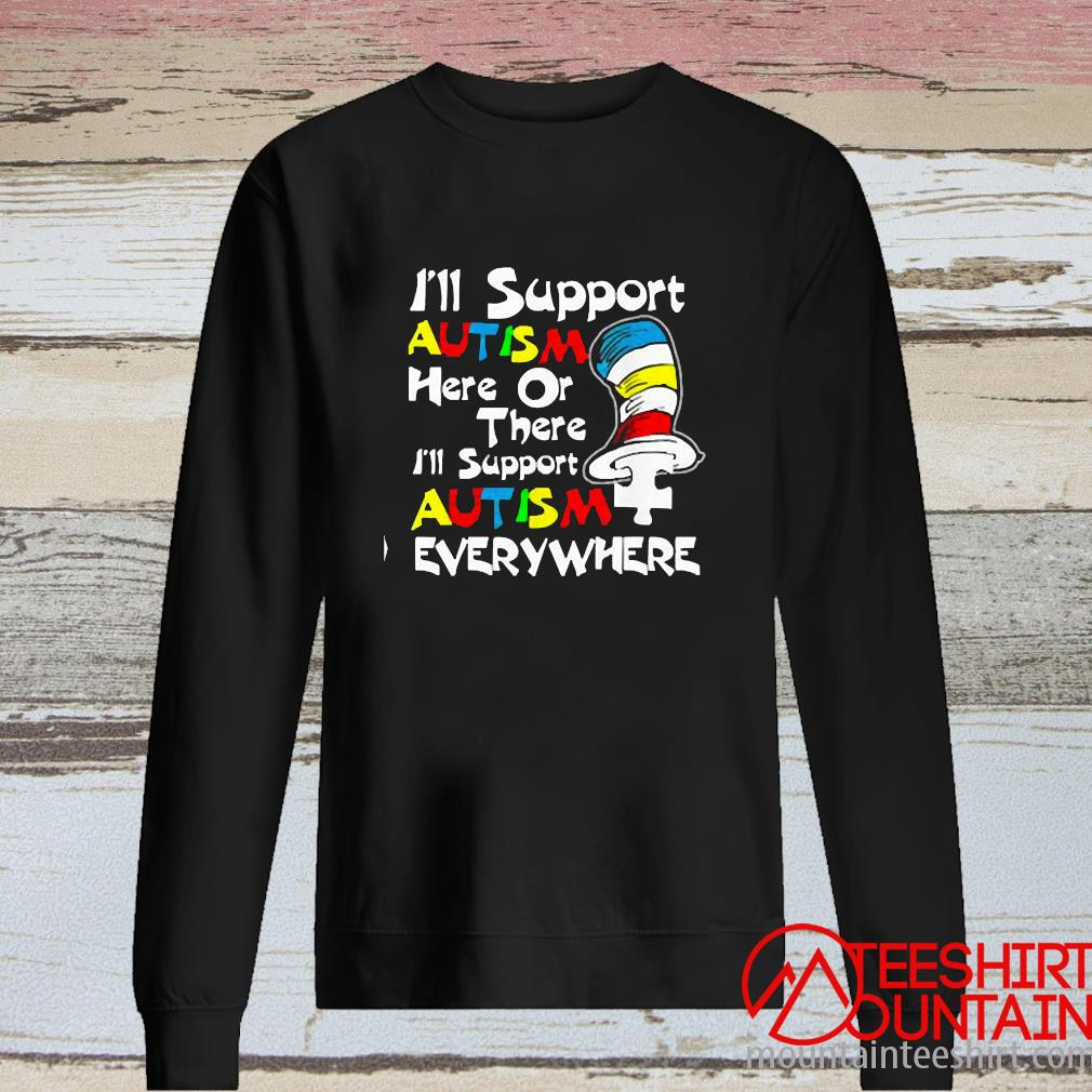 I'll Support Autism Here Or There Autism Dr Seuss Shirt long sleeve