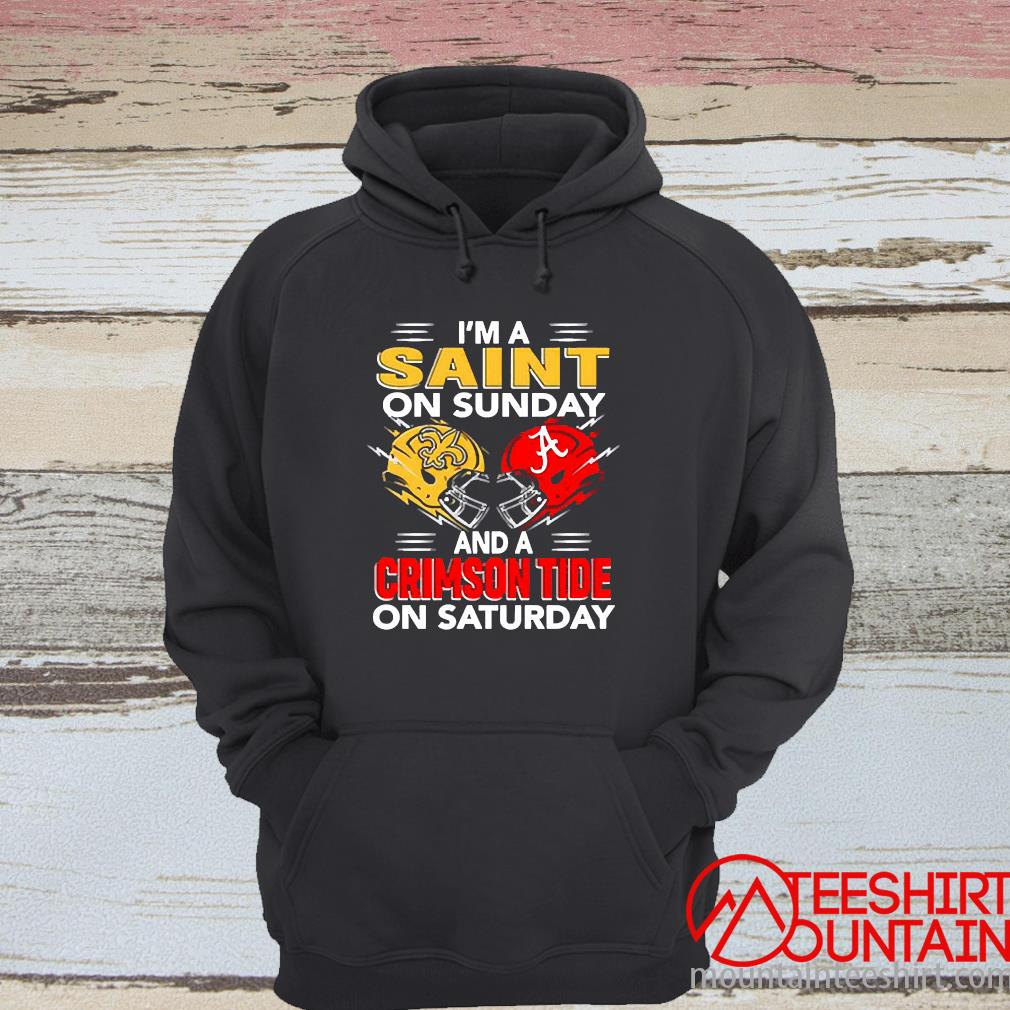 I'm A Saint On Sunday And A Crimson Tide On Saturday Shirt hoodie