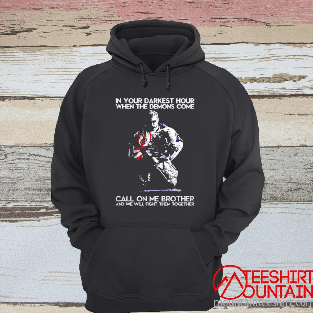 In Your Darkest Hour When The Demons Come Call On Me Brother And We Will Fight Them Together America Flag Shirt hoodie