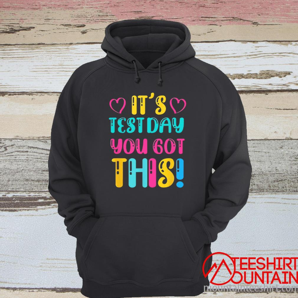 It's Test Day You Got This Teacher Student Testing Day Shirt hoodie