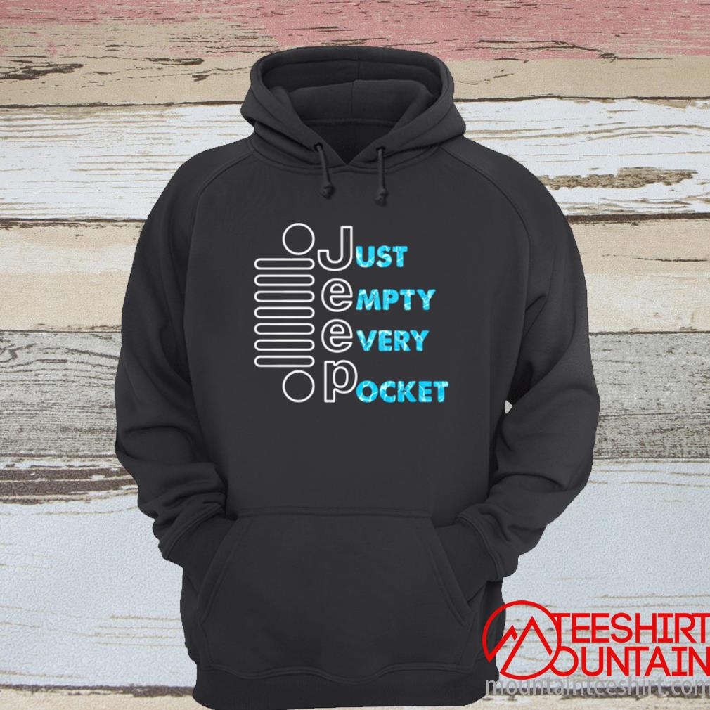 Jeep Just Empty Every Pocket Shirt hoodie