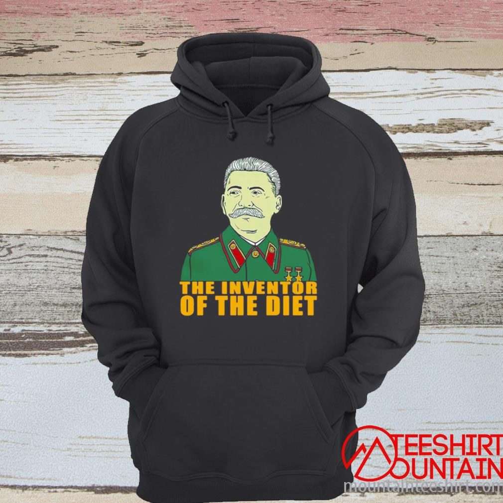 Joseph Stalin The Inventor Of The Diet Shirt hoodie