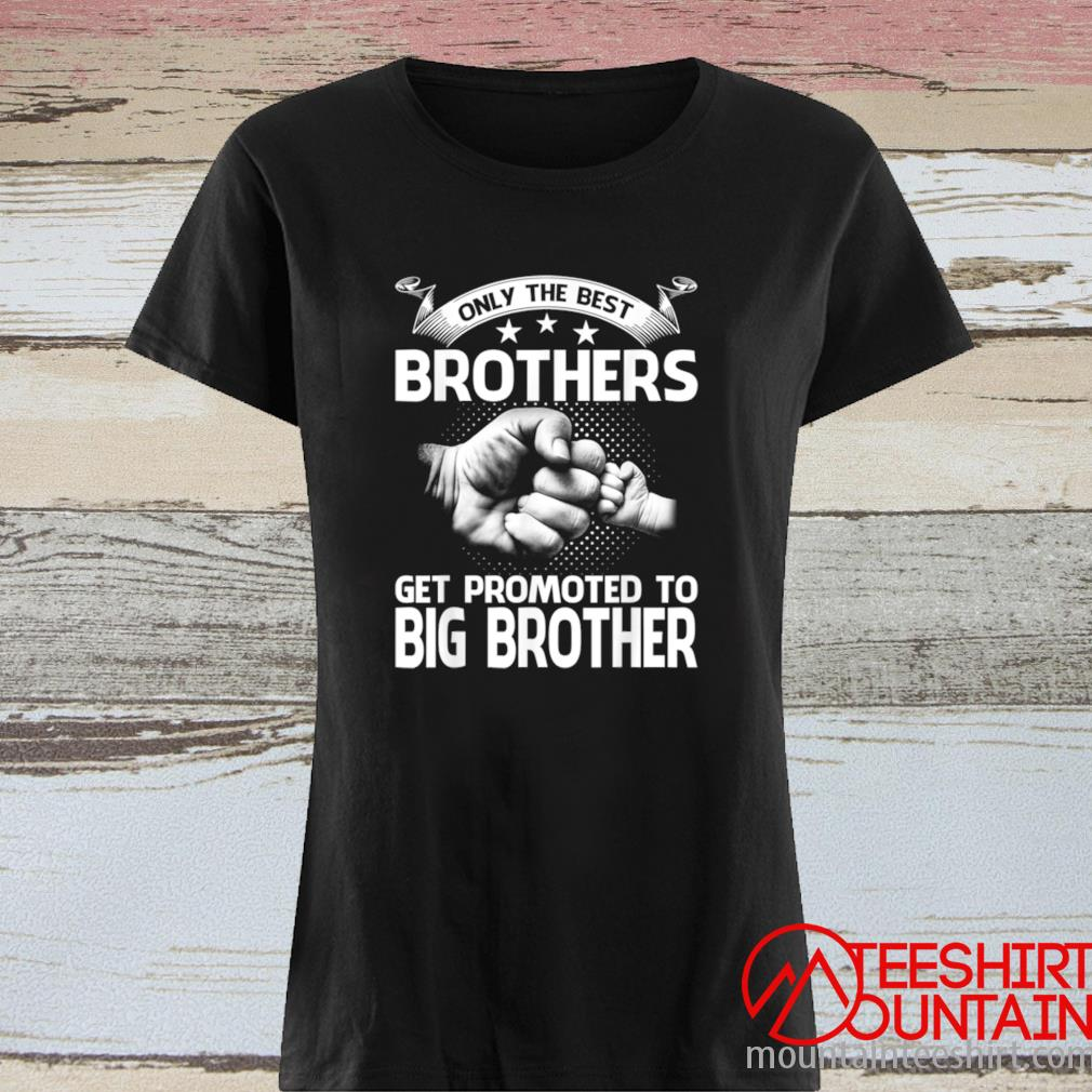 Only The Best Brothers Get Promoted To Big Brother Shirt ladies tee