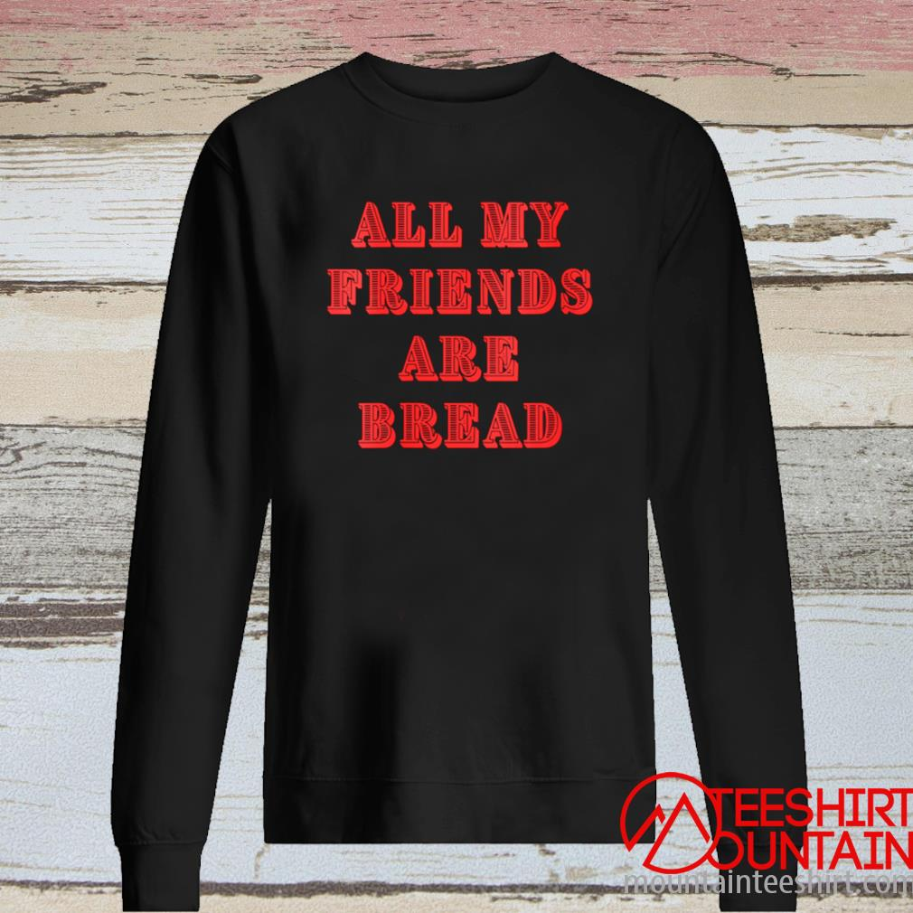 All My Friends Are Bread Cute Foodie Carb Shirt long sleeve
