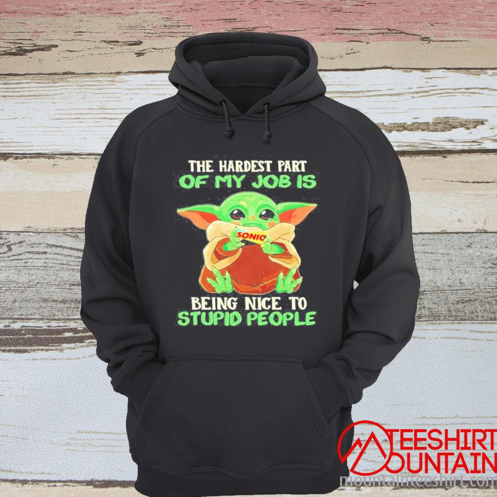 Baby Yoda Sonic The Hardest Part Of My Job Is Being Nice To Stupid People Shirt hoodie