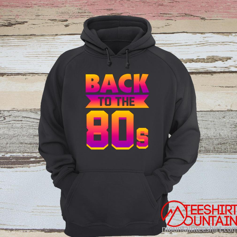 Back To The 80s Retro 80th Shirt hoodie