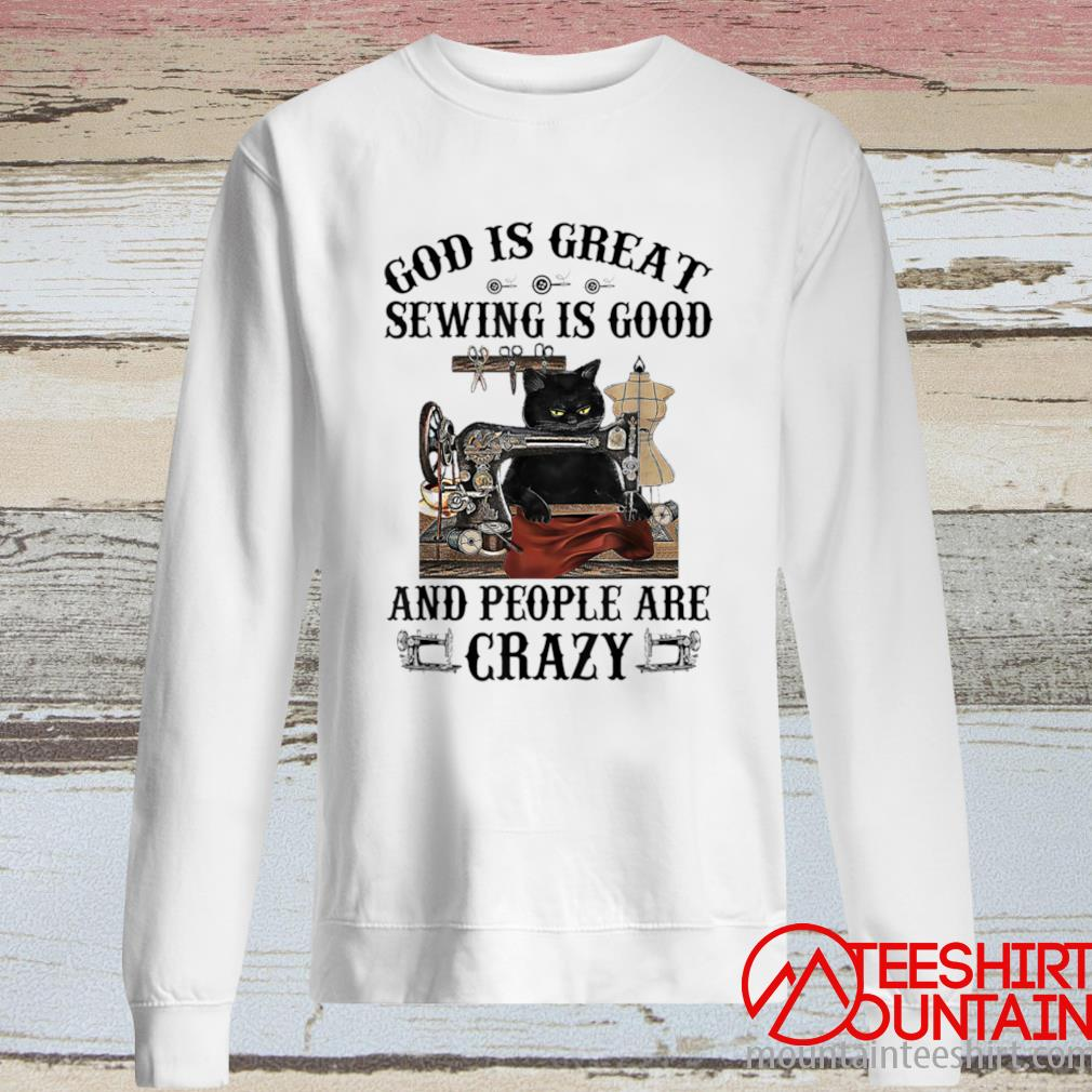 God Is Great Sewing Is Good And People Are Crazy I Sew So I Shirt long sleeve