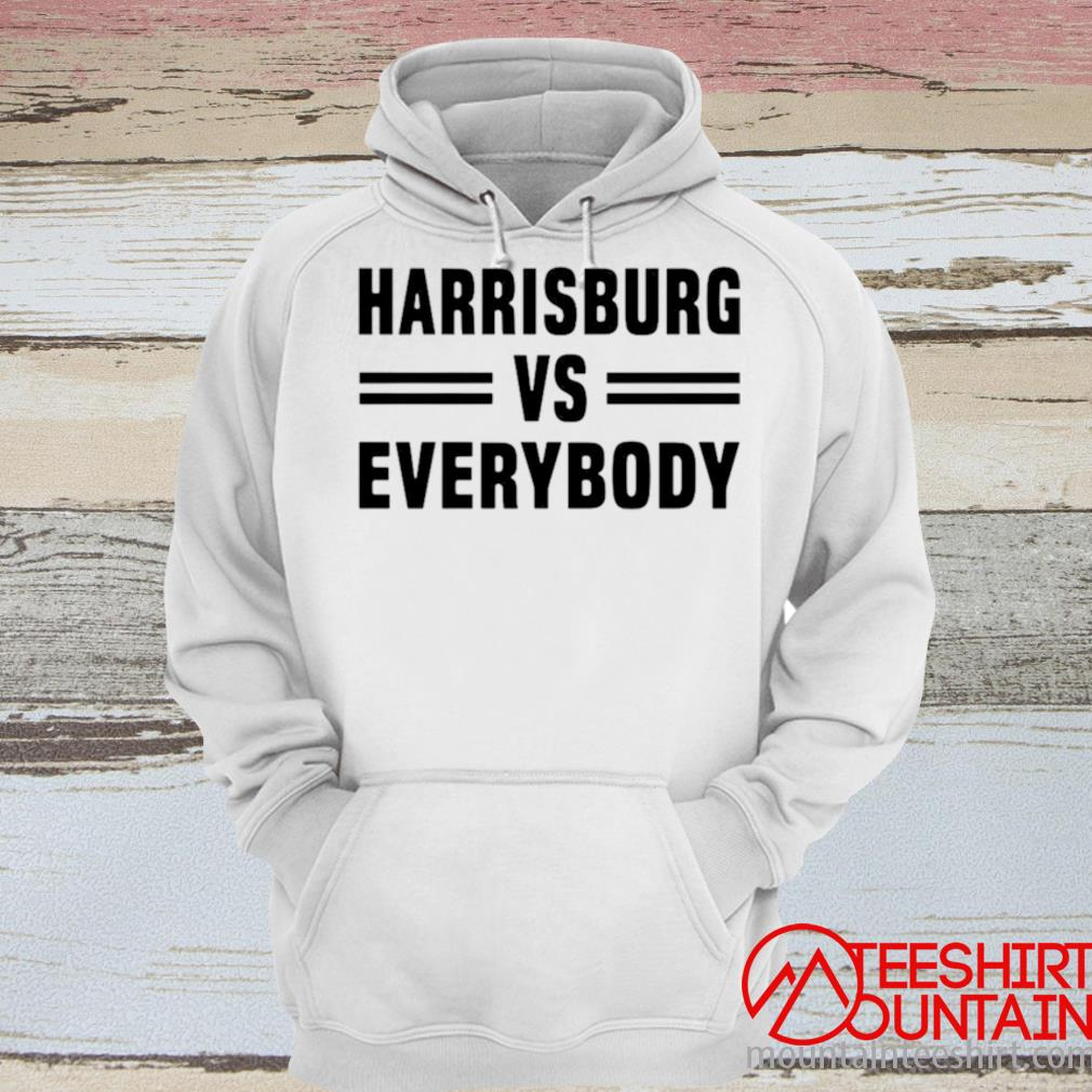 Harrisburg Vs Everybody Shirt hoodie