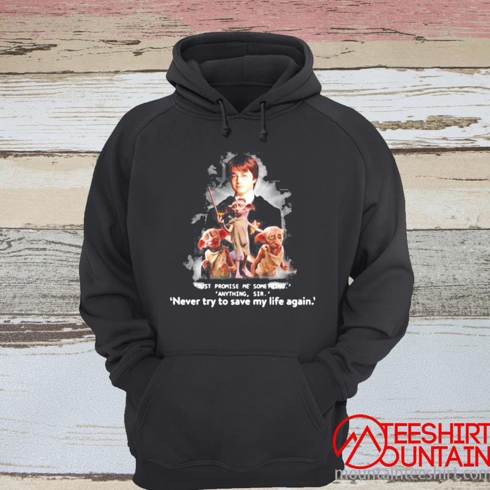 Just Promise Me Something Anything Sir Never Try To Save My Life Again Harry Potter Shirt hoodie