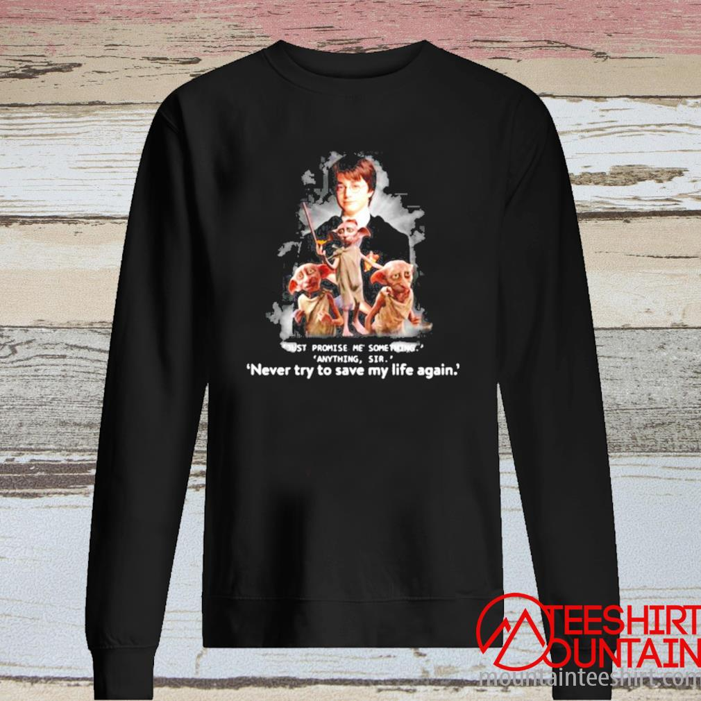 Just Promise Me Something Anything Sir Never Try To Save My Life Again Harry Potter Shirt long sleeve
