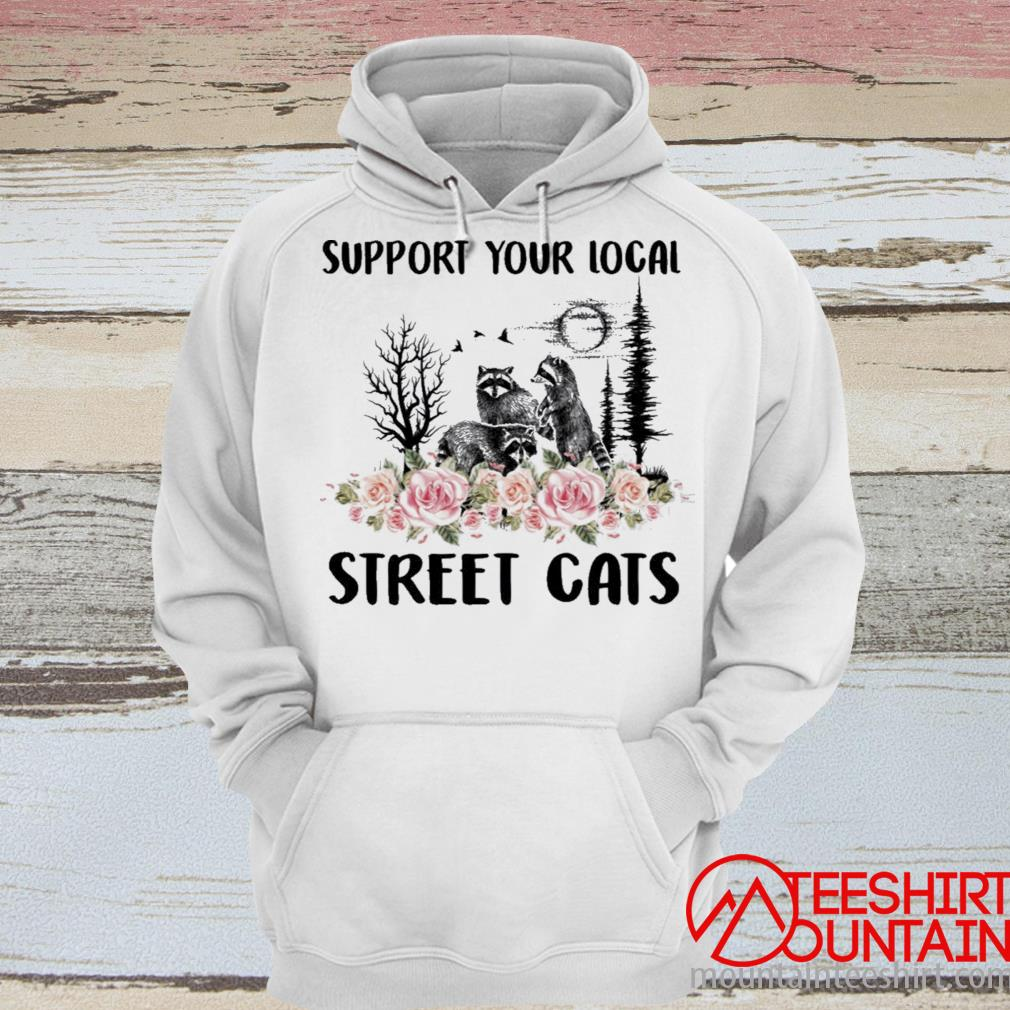 Raccoon Support Your Local Street Cats Shirt hoodie