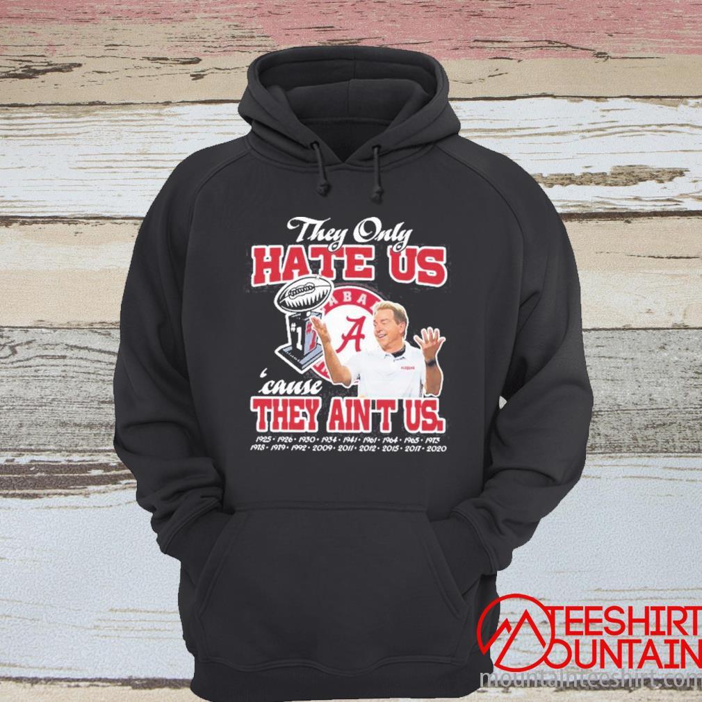 They Only Hate Us Cause They Aint Us Alabama Crimson Tide Shirt hoodie