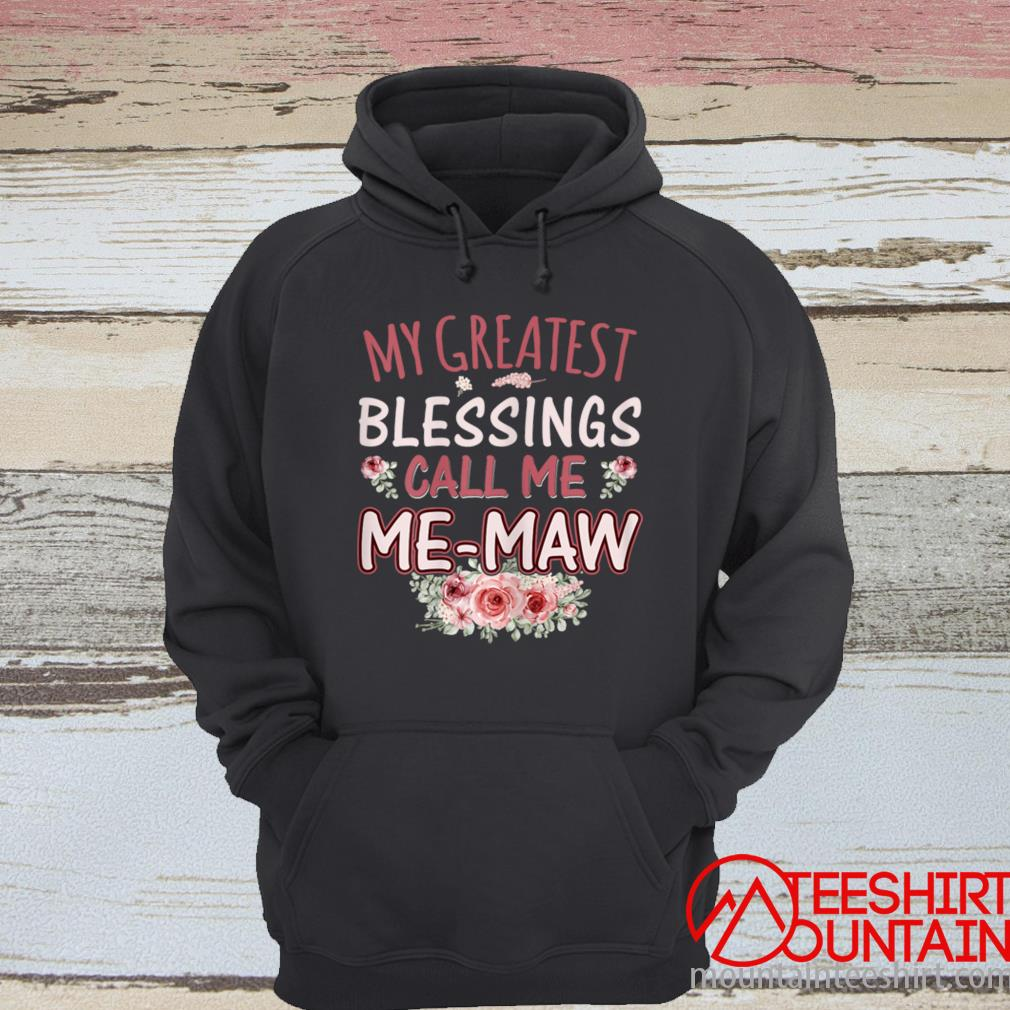 Women's My Greatest Blessings Call Me Me Maw Mother's Day Floral Shirt hoodie