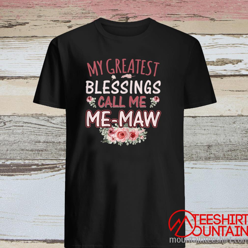 Women's My Greatest Blessings Call Me Me Maw Mother's Day Floral Shirt